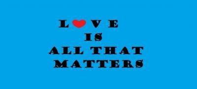 Love Is All That Matters